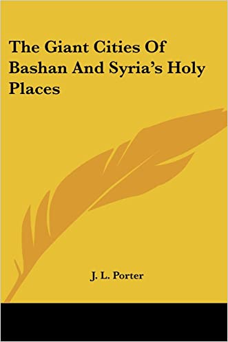 The Giant Cities of Bashan and Syria's Holy Places written by J. L. Porter