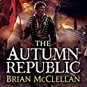 The Autumn Republic: The Powder Mage, Book 3 (       UNABRIDGED) by Brian McClellan Narrated by Christian Rodska