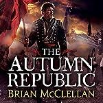 The Autumn Republic: The Powder Mage, Book 3 | Brian McClellan