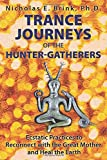 img - for Trance Journeys of the Hunter-Gatherers: Ecstatic Practices to Reconnect with the Great Mother and Heal the Earth book / textbook / text book