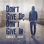 Don't Give Up, Don't Give In Hörbuch von Dr. Curtis L. Ivery Gesprochen von: Evrod Cassimy