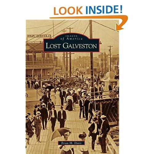Lost Galveston (Images of America) (Images of America (Arcadia Publishing)) Brian M. Davis