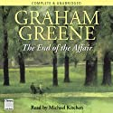 The End of the Affair (       UNABRIDGED) by Graham Greene Narrated by Michael Kitchen
