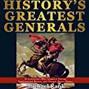 History's Greatest Generals: 10 Commanders Who Conquered Empires, Revolutionized Warfare, and Changed History Forever (       UNABRIDGED) by Michael Rank Narrated by Kevin Pierce