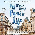 My (Part-Time) Paris Life: How Running Away Brought Me Home | Lisa Anselmo