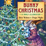 Bunny Christmas: A Family Celebration (0060084154) by Walton, Rick