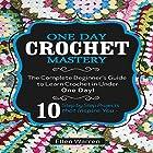 Crochet: One Day Crochet Mastery: The Complete Beginner's Guide to Learn Crochet in Under 1 Day! Hörbuch von Ellen Warren Gesprochen von: Danielle Lazarakis