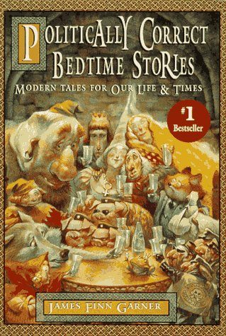 Politically Correct Bedtime Stories: Modern Tales for Our Life and Times, James Finn Garner