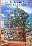 ARCHITECTURE ET L'ISLAM : AU SERVICE...
