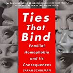 Ties That Bind: Familial Homophobia and Its Consequences | Sarah Schulman