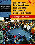 Christie, Ed.D. Kaaland Emergency Preparedness and Disaster Recovery in School Libraries: Creating a Safe Haven