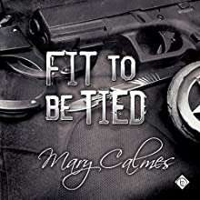Fit to Be Tied: Marshals, Book 2 Audiobook by Mary Calmes Narrated by Tristan James