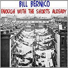 Enough with the Shorts Already (       UNABRIDGED) by Bill Bernico Narrated by Ted Brooks