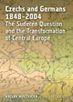 Czechs and Germans 1848-2004: The Sud...