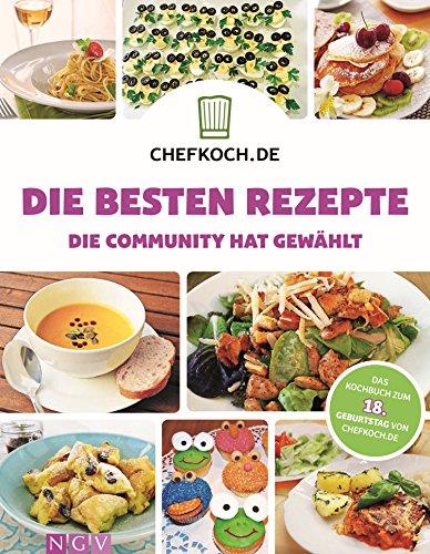 CHEFKOCH - Die besten Rezepte: Die Community hat gewählt - Das Kochbuch zum 18. Geburtstag von CHEFKOCH.de (German Edition)