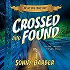 Crossed and Found: Mystery History, Book 1 Hörbuch von Sonny Barber Gesprochen von: Kelsey Osborne
