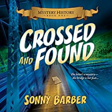 Crossed and Found: Mystery History, Book 1 Audiobook by Sonny Barber Narrated by Kelsey Osborne