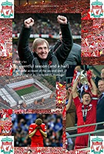 An Eventful Season And A Half - A Personal Account Of The Second Spell Of Kenny Dalglish As Liverpool Fc Manager