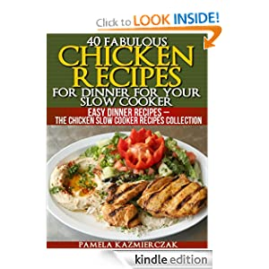 40 Fabulous Chicken Recipes For Dinner For Your Slow Cooker (Easy Dinner Recipes - The Chicken Slow Cooker Recipes Collection)