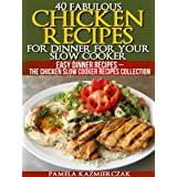 40 Fabulous Chicken Recipes For Dinner For Your Slow Cooker (Easy Dinner Recipes - The Chicken Slow Cooker Recipes Collection Book 1) ~ Pamela Kazmierczak