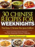 35 Chinese Recipes For Weeknights - The Easy Chinese Recipes Edition (Quick and Easy Dinner Recipes - The Easy Weeknight Dinners Collection Book 8)
