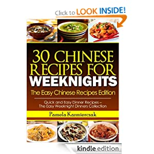 35 Chinese Recipes For Weeknights - The Easy Chinese Recipes Edition (Quick and Easy Dinner Recipes - The Easy Weeknight Dinners Collection)