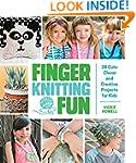 Finger Knitting Fun: 28 Cute, Clever,...