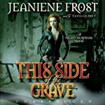 This Side of the Grave: Night Huntress, Book 5 (       UNABRIDGED) by Jeaniene Frost Narrated by Tavia Gilbert