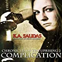 Complication: Chronicles of the Uprising, Book 2 Audiobook by K.A. Salidas, Katie Salidas Narrated by Kerri McCann