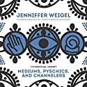 Mediums, Psychics, and Channelers Radio/TV Program by Jenniffer Weigel Narrated by Jenniffer Weigel, Caroline Myss, Concetta Berdoldi