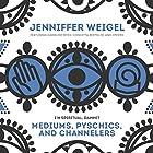 Mediums, Psychics, and Channelers Radio/TV von Jenniffer Weigel Gesprochen von: Jenniffer Weigel, Caroline Myss, Concetta Berdoldi
