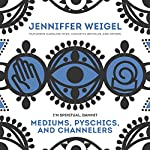 Mediums, Psychics, and Channelers | Jenniffer Weigel