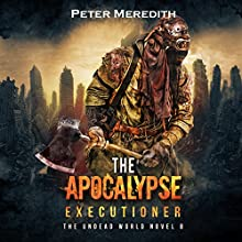 The Apocalypse Executioner: The Undead World, Book 8 Audiobook by Peter Meredith Narrated by Basil Sands