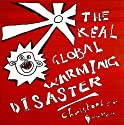The Real Global Warming Disaster: Is the Obsession with 'Climate Change' Turning Out to Be the Most Costly Scientific Blunder in History? (       UNABRIDGED) by Christopher Booker Narrated by Ric Jerrom