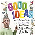 Good Ideas: How to Be Your Child's (and Your Own) Best Teacher Audiobook by Michael Rosen Narrated by Michael Rosen