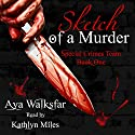 Sketch of a Murder: The Special Crimes Team, Book 1 Audiobook by Aya Walksfar Narrated by Kathlyn Miles