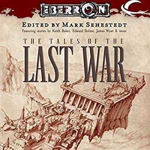 The Tales of the Last War: An Eberron Anthology | [Mark Sehestedt (editor)]