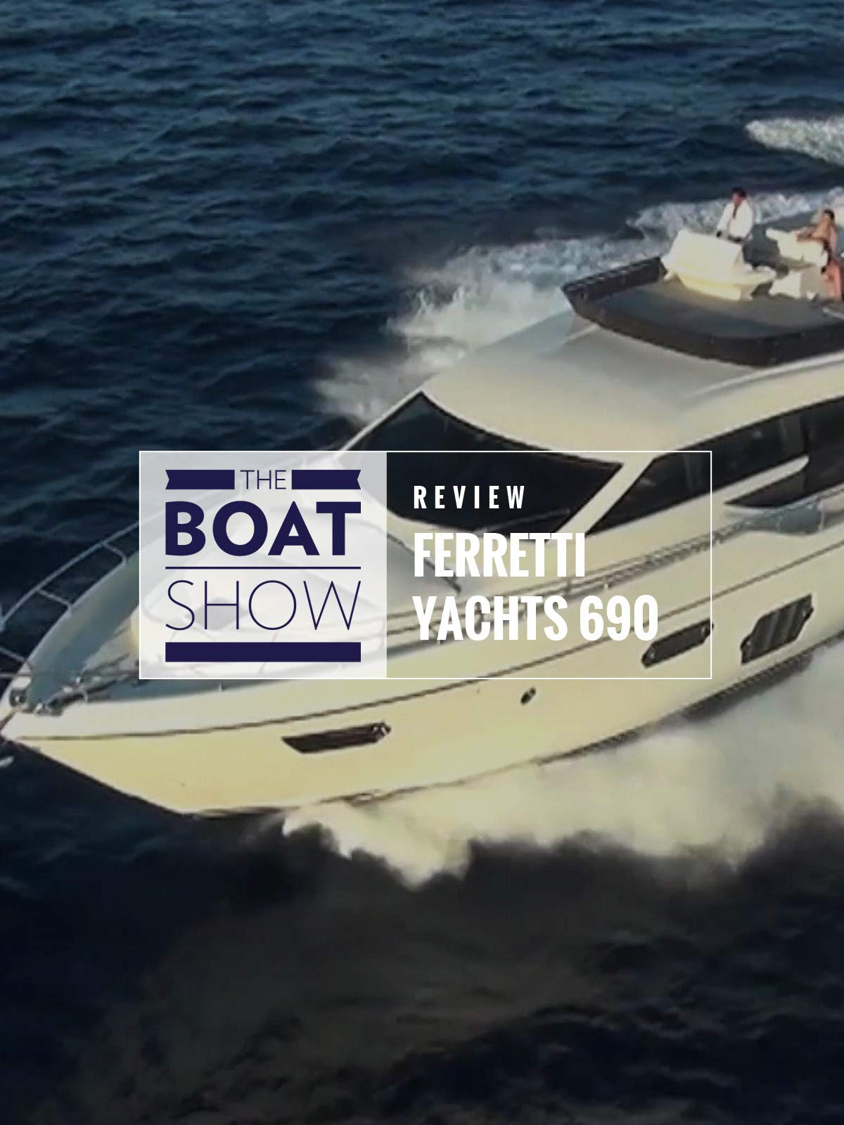 Review: Ferretti Yacht 690 - The Boat Show on Amazon Prime Instant Video UK
