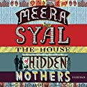 The House of Hidden Mothers (       UNABRIDGED) by Meera Syal Narrated by Meera Syal