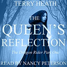The Queen's Reflection: The Dragon Rider, Part One Audiobook by Terry Heath Narrated by Nancy Peterson
