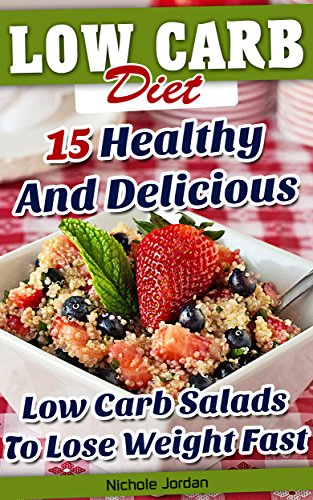 Free Kindle Book : Low Carb Diet: 15 Healthy And Delicious Low Carb Salads To Lose Weight Fast: (low carbohydrate, high protein, low carbohydrate foods, low carb, low carb ... Ketogenic Diet to Overcome Belly Fat)