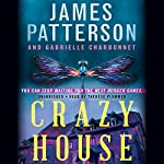 Crazy House | James Patterson,Gabrielle Charbonnet