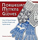 Norwegian Mittens and Gloves: Over 25 Classic Designs for Warm Fingers and Stylish Hands