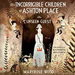 The Unseen Guest: The Incorrigible Children of Ashton Place, Book 3 (       UNABRIDGED) by Maryrose Wood Narrated by Katherine Kellgren