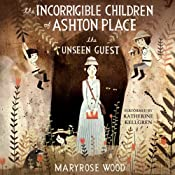 The Unseen Guest: The Incorrigible Children of Ashton Place, Book 3 | Maryrose Wood