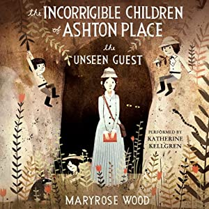 The Unseen Guest: The Incorrigible Children of Ashton Place, Book 3 | [Maryrose Wood]