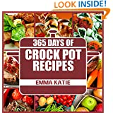 Crock Pot: 365 Days of Crock Pot Recipes (Crock Pot, Crock Pot Recipes, Crock Pot Cookbook, Slow Cooker, Slow Cooker Cookbook, Slow Cooker Recipes, Slow Cooking, Slow Cooker Meals, Crock-Pot Meals)