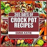 Crock Pot: 365 Days of Crock Pot Recipes (Crock Pot, Crock Pot Recipes, Crock Pot Cookbook, Slow Cooker, Slow Cooker Cookbook, Slow Cooker Recipes, Slow Cooking, Slow Cooker Meals, Crock-Pot Meals)