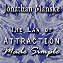 The Law of Attraction Made Simple: Magnetize Your Heartfelt Desires (       UNABRIDGED) by Jonathan Manske Narrated by Lisa Baarns
