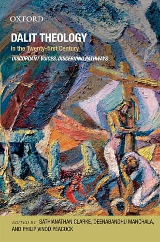 Dalit Theology in the Twenty-First Century: Discordant Voices, Discerning Pathways